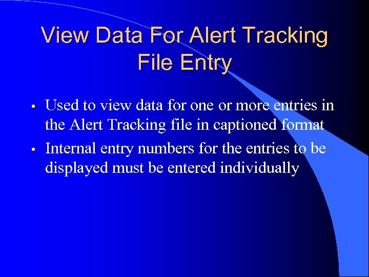 View Data For Alert Tracking File Entry • • Used to view data for