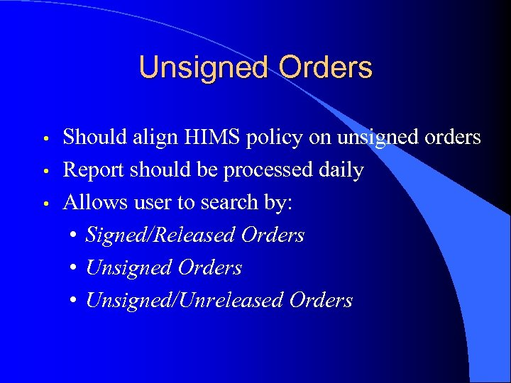 Unsigned Orders • • • Should align HIMS policy on unsigned orders Report should