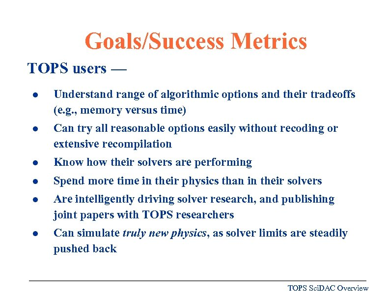 Goals/Success Metrics TOPS users — l Understand range of algorithmic options and their tradeoffs