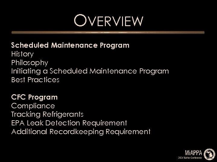 OVERVIEW Scheduled Maintenance Program History Philosophy Initiating a Scheduled Maintenance Program Best Practices CFC