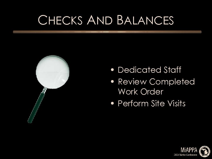 CHECKS AND BALANCES • Dedicated Staff • Review Completed Work Order • Perform Site
