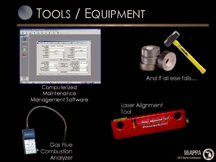 TOOLS / EQUIPMENT And if all else fails… Computerized Maintenance Management Software Gas Flue