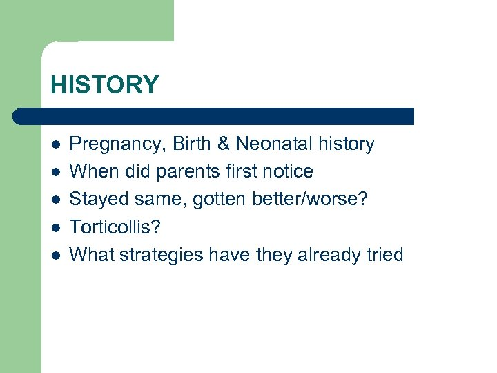 HISTORY l l l Pregnancy, Birth & Neonatal history When did parents first notice