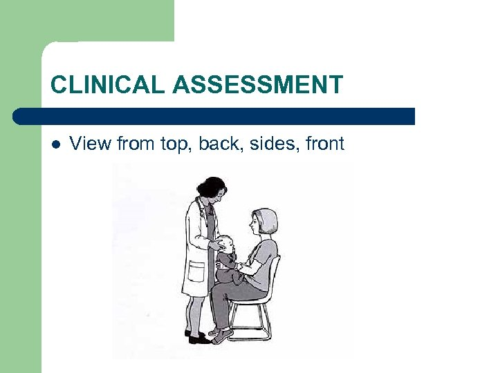 CLINICAL ASSESSMENT l View from top, back, sides, front