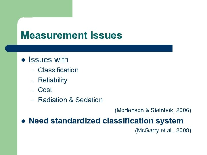 Measurement Issues l Issues with – – Classification Reliability Cost Radiation & Sedation (Mortenson