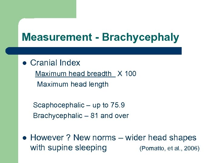 Measurement - Brachycephaly l Cranial Index Maximum head breadth X 100 Maximum head length