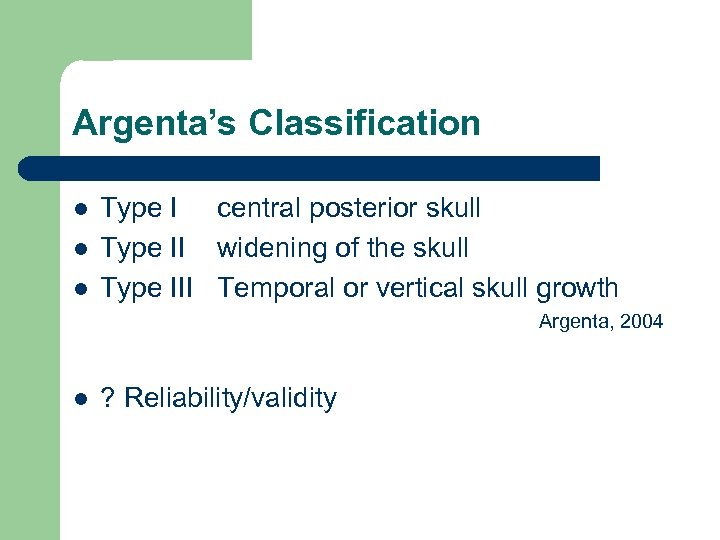 Argenta's Classification l l l Type I central posterior skull Type II widening of