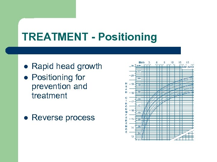 TREATMENT - Positioning l Rapid head growth Positioning for prevention and treatment l Reverse