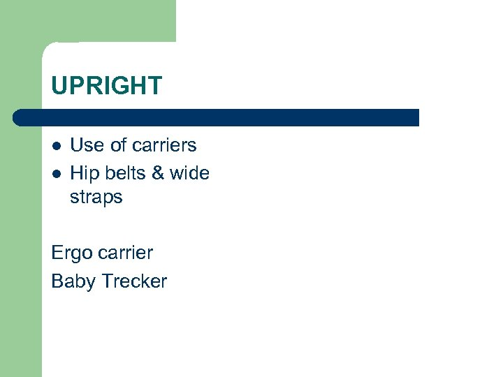 UPRIGHT l l Use of carriers Hip belts & wide straps Ergo carrier Baby