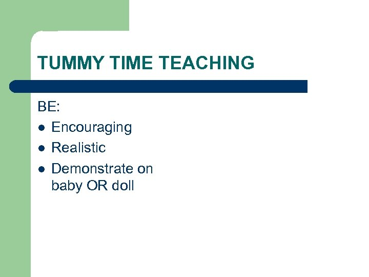 TUMMY TIME TEACHING BE: l Encouraging l Realistic l Demonstrate on baby OR doll