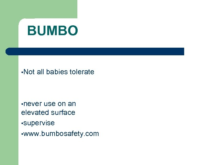 BUMBO • Not all babies tolerate • never use on an elevated surface •