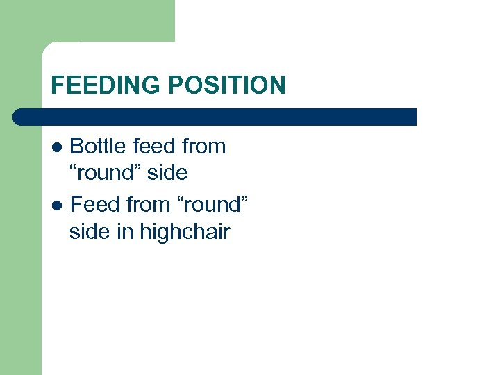 """FEEDING POSITION Bottle feed from """"round"""" side l Feed from """"round"""" side in highchair"""