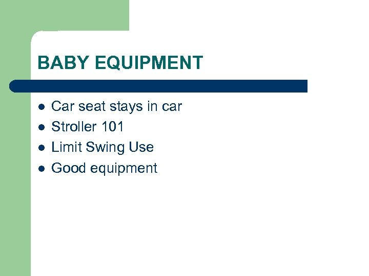 BABY EQUIPMENT l l Car seat stays in car Stroller 101 Limit Swing Use