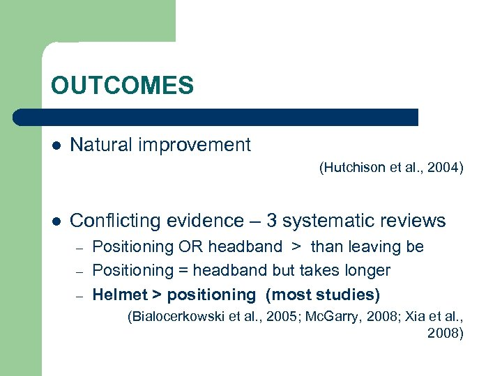 OUTCOMES l Natural improvement (Hutchison et al. , 2004) l Conflicting evidence – 3