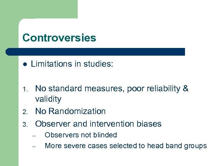 Controversies l 1. 2. 3. Limitations in studies: No standard measures, poor reliability &