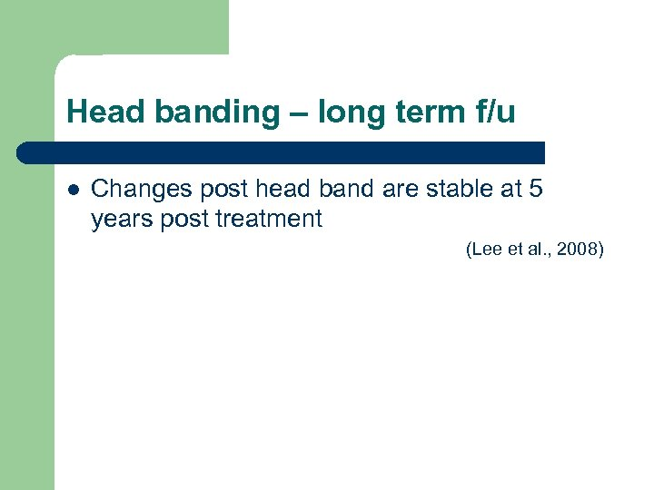 Head banding – long term f/u l Changes post head band are stable at