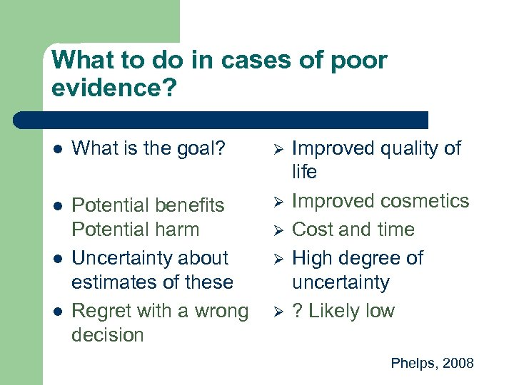 What to do in cases of poor evidence? l What is the goal? Ø