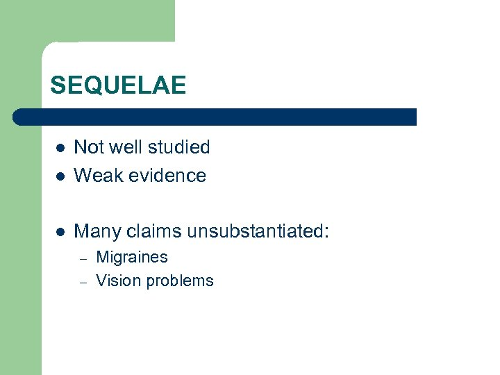 SEQUELAE l Not well studied Weak evidence l Many claims unsubstantiated: l – –