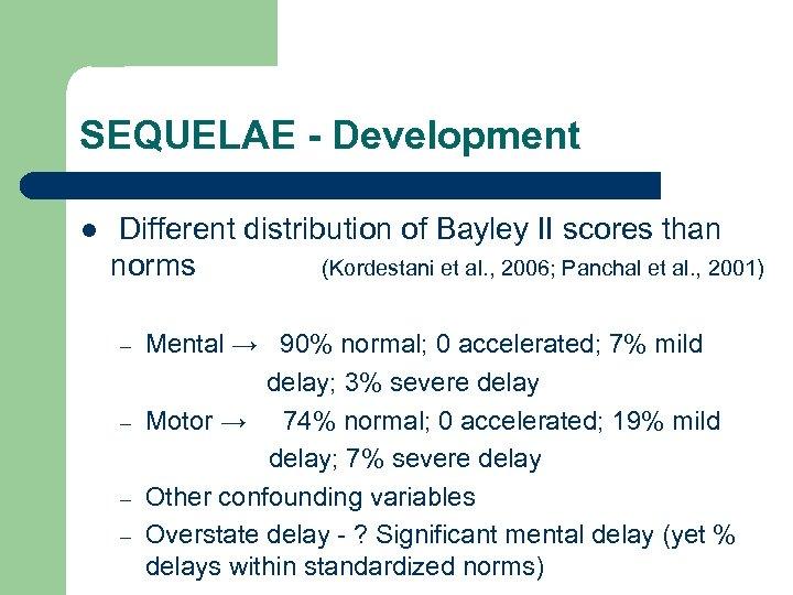 SEQUELAE - Development l Different distribution of Bayley II scores than norms (Kordestani et