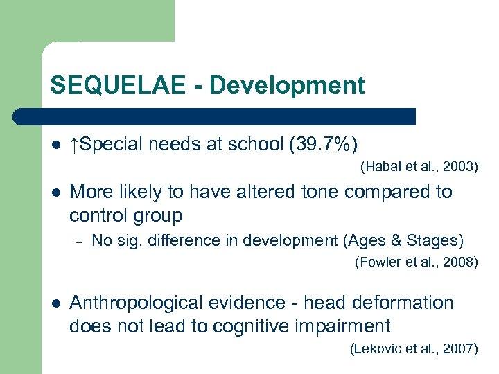 SEQUELAE - Development l ↑Special needs at school (39. 7%) (Habal et al. ,
