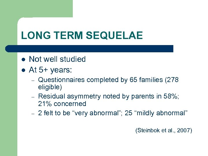 LONG TERM SEQUELAE l l Not well studied At 5+ years: – – –