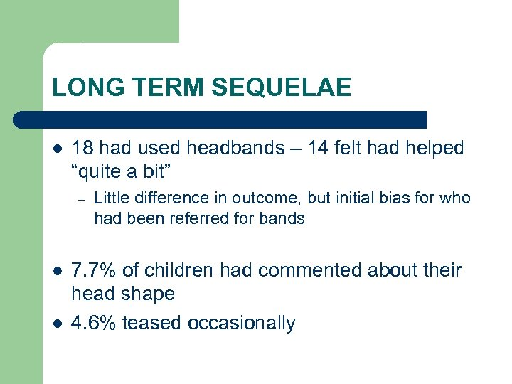 "LONG TERM SEQUELAE l 18 had used headbands – 14 felt had helped ""quite"