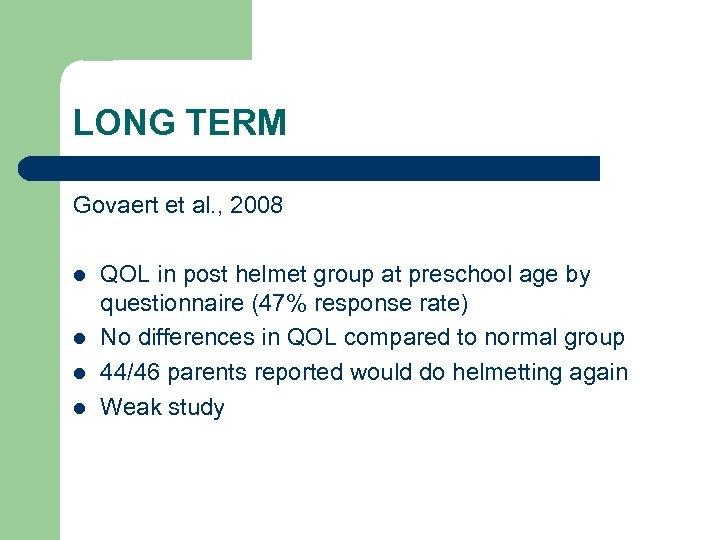 LONG TERM Govaert et al. , 2008 l l QOL in post helmet group
