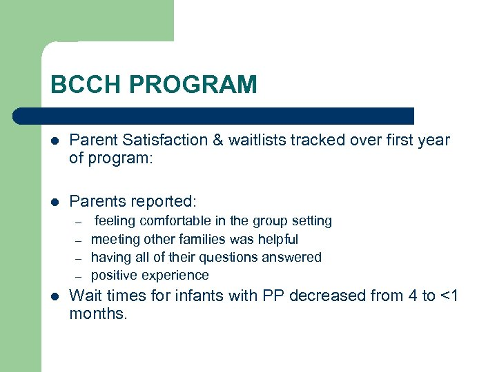 BCCH PROGRAM l Parent Satisfaction & waitlists tracked over first year of program: l
