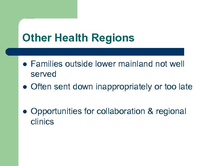 Other Health Regions l l l Families outside lower mainland not well served Often