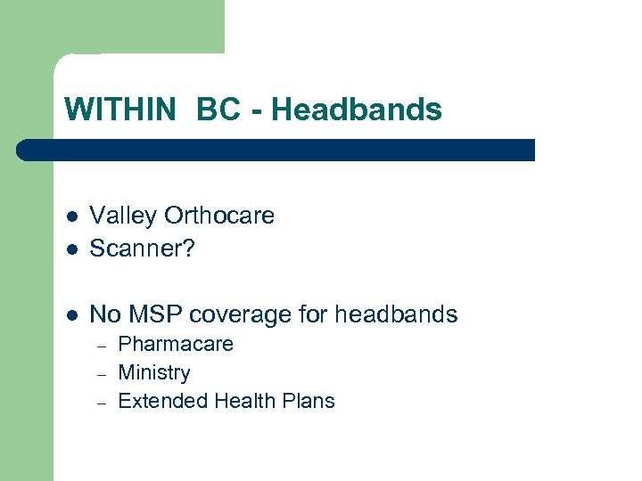WITHIN BC - Headbands l Valley Orthocare Scanner? l No MSP coverage for headbands