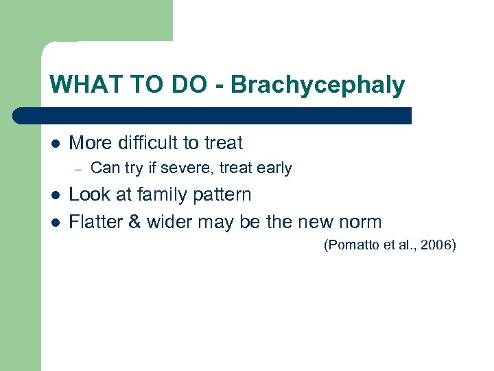 WHAT TO DO - Brachycephaly l More difficult to treat – l l Can