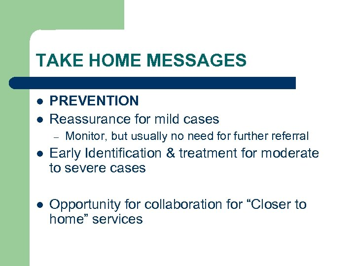TAKE HOME MESSAGES l l PREVENTION Reassurance for mild cases – Monitor, but usually