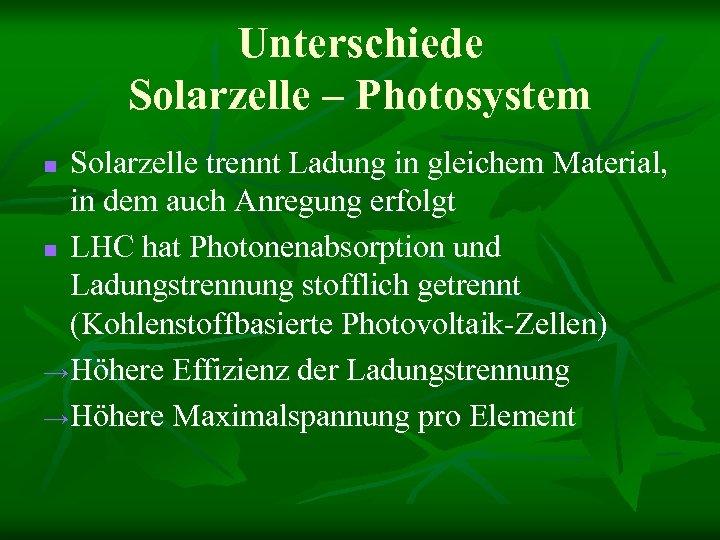 Unterschiede Solarzelle – Photosystem Solarzelle trennt Ladung in gleichem Material, in dem auch Anregung