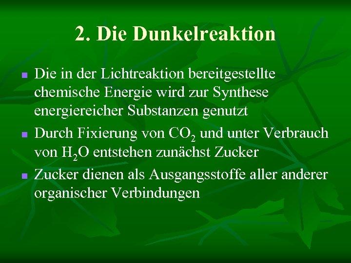 2. Die Dunkelreaktion n Die in der Lichtreaktion bereitgestellte chemische Energie wird zur Synthese