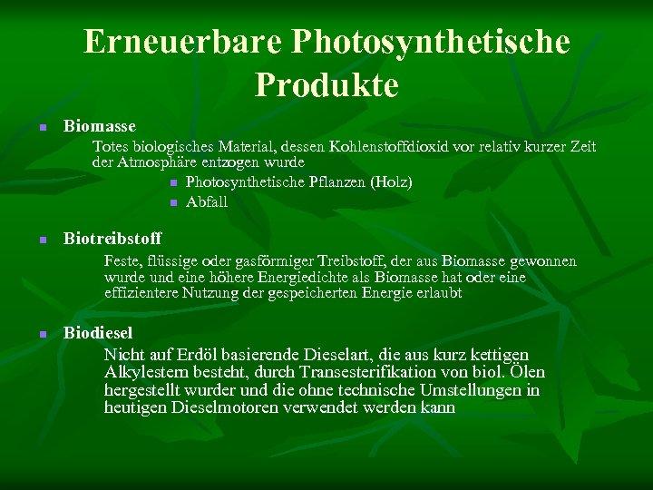 Erneuerbare Photosynthetische Produkte n Biomasse Totes biologisches Material, dessen Kohlenstoffdioxid vor relativ kurzer Zeit