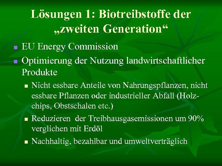 """Lösungen 1: Biotreibstoffe der """"zweiten Generation"""" n n EU Energy Commission Optimierung der Nutzung"""