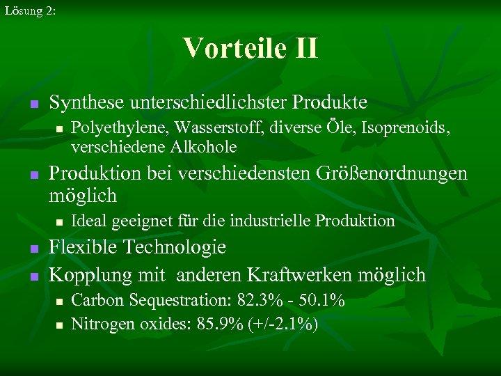 Lösung 2: Vorteile II n Synthese unterschiedlichster Produkte n n Produktion bei verschiedensten Größenordnungen