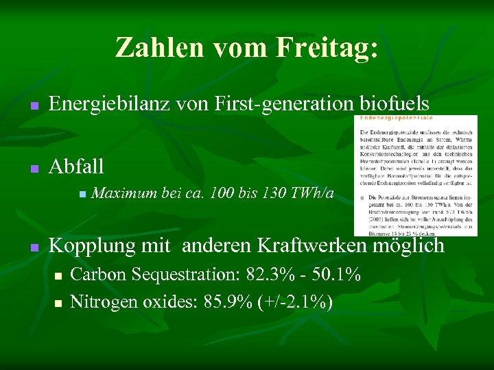 Zahlen vom Freitag: n Energiebilanz von First-generation biofuels n Abfall n n Maximum bei