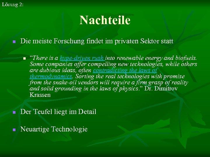 """Lösung 2: Nachteile n Die meiste Forschung findet im privaten Sektor statt n """"There"""