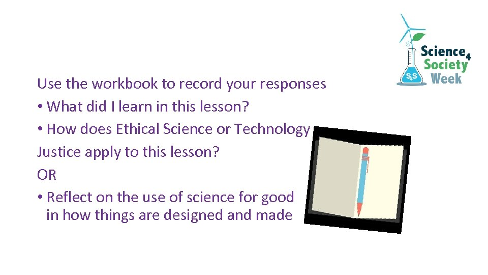 Use the workbook to record your responses • What did I learn in this