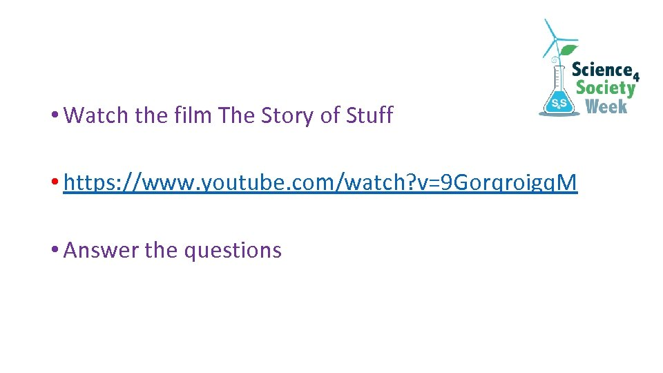 • Watch the film The Story of Stuff • https: //www. youtube. com/watch?