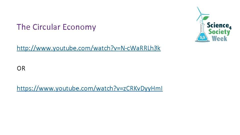The Circular Economy http: //www. youtube. com/watch? v=N-c. Wa. RRLh 3 k OR https: