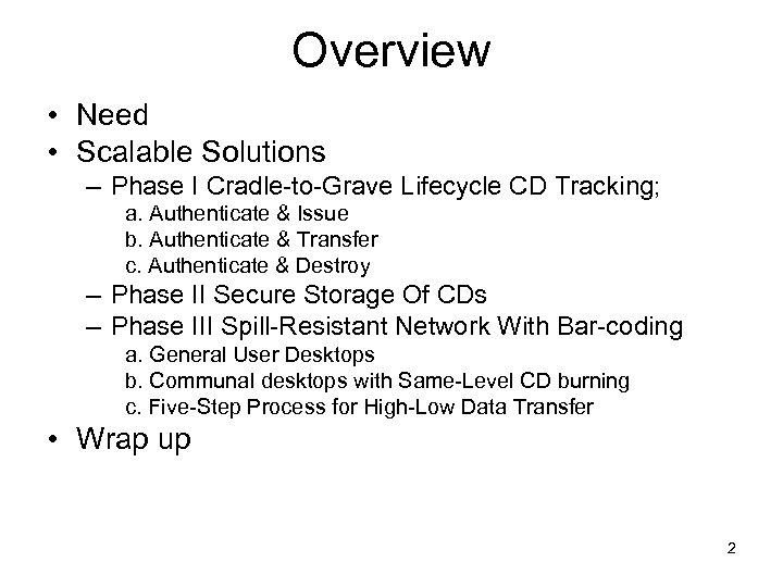 Overview • Need • Scalable Solutions – Phase I Cradle-to-Grave Lifecycle CD Tracking; a.