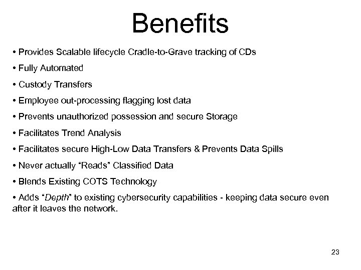 Benefits • Provides Scalable lifecycle Cradle-to-Grave tracking of CDs • Fully Automated • Custody