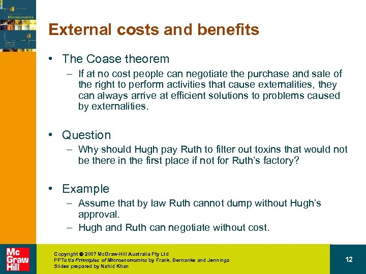 External costs and benefits • The Coase theorem – If at no cost people