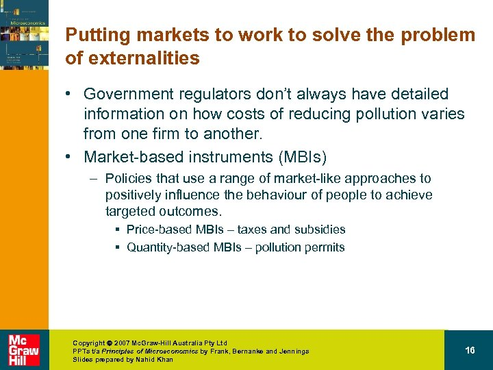 Putting markets to work to solve the problem of externalities • Government regulators don't