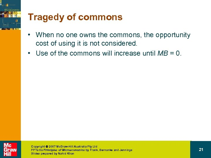 Tragedy of commons • When no one owns the commons, the opportunity cost of