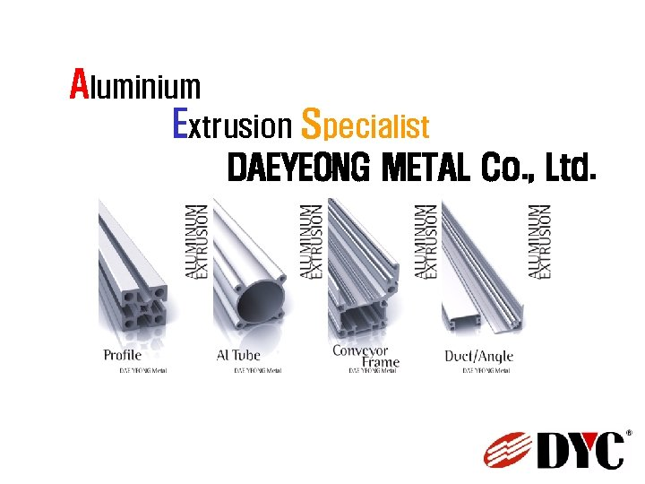 Aluminium Extrusion Specialist DAEYEONG METAL Co. , Ltd.