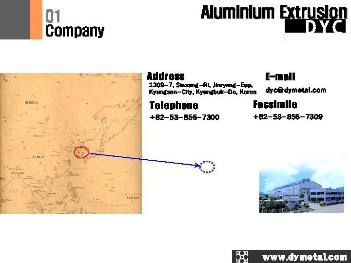 Aluminium Extrusion 01 DYC Company Address E-mail 1209 -7, Sinsang-Ri, Jinryang-Eup, Kyungsan-City, Kyungbuk-Do, Korea