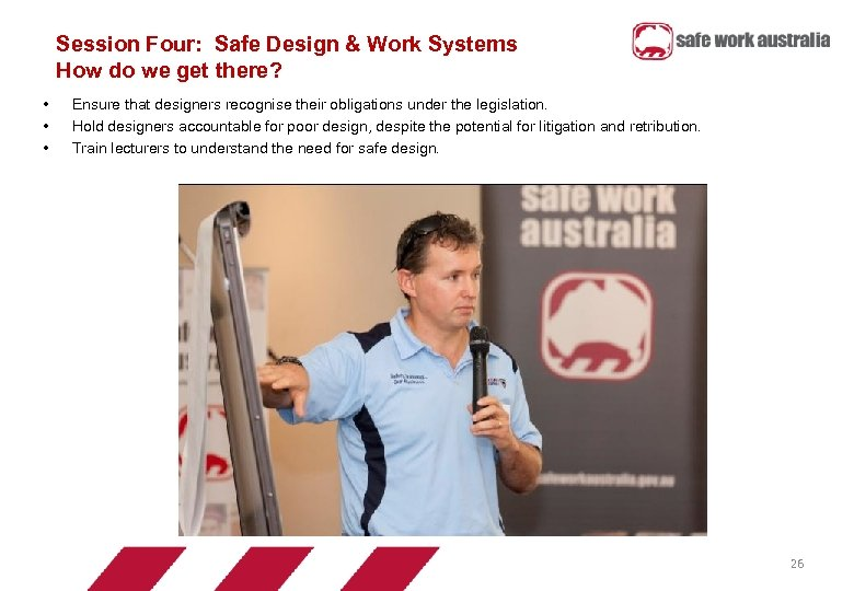 Session Four: Safe Design & Work Systems How do we get there? • •